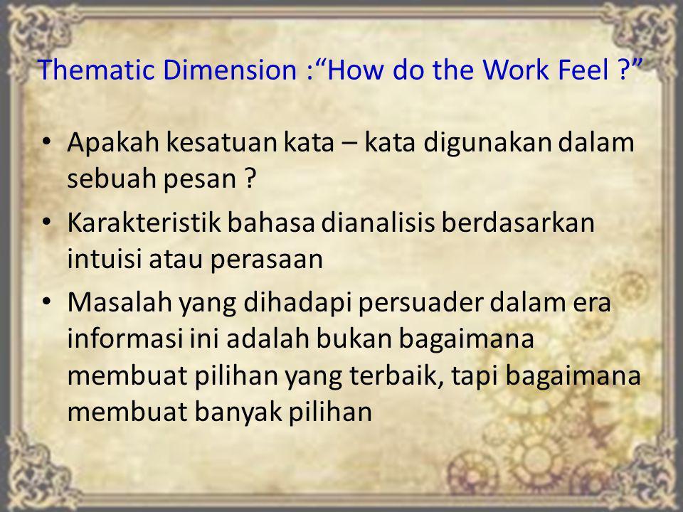 """Thematic Dimension :""""How do the Work Feel ?"""" Apakah kesatuan kata – kata digunakan dalam sebuah pesan ? Karakteristik bahasa dianalisis berdasarkan in"""