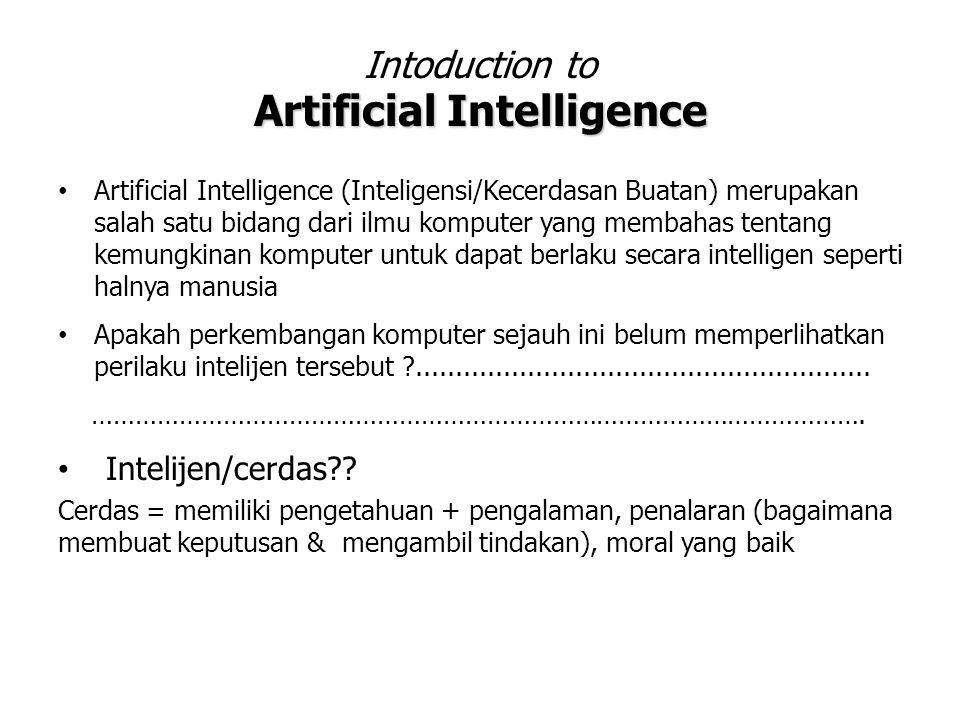  Jantung riset modern di bidang pemrograman AI : Hipotesis Sistem Symbol  Newel dan Simon mengemukakan aktivitas/mesin cerdas (intelligence) dapat dicapai melalui : Pola-pola simbol untuk merepresentasikan problem Operasi-operasi untuk menghasilkan berbagai solusi yang mungkin Proses pencarian (searching) untuk memilih solusi terbaik Asumsi Representasi Pengetahuan Searching  Dasar teknik pemrograman AI : Algoritma  Searching : - Logika/Logika formal/predikat kalkulus - backtracking Data  Representasi Pengetahuan : - List/Graf - Database  Bahasa Pemrograman AI : Prolog Lisp Shell C C++  Kenapa harus menggunakan bahasa pemrograman/tool khusus .