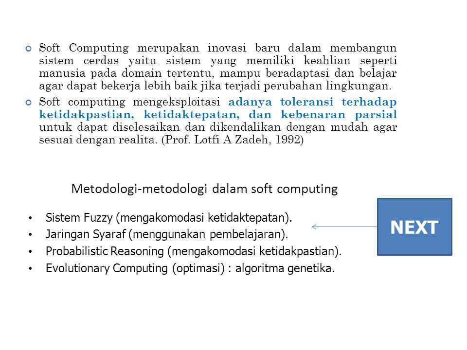 Metodologi-metodologi dalam soft computing Sistem Fuzzy (mengakomodasi ketidaktepatan). Jaringan Syaraf (menggunakan pembelajaran). Probabilistic Reas
