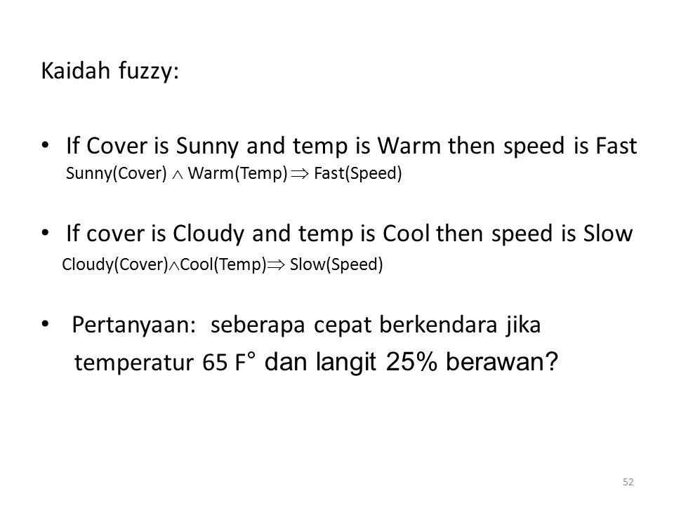 Kaidah fuzzy: If Cover is Sunny and temp is Warm then speed is Fast Sunny(Cover)  Warm(Temp)  Fast(Speed) If cover is Cloudy and temp is Cool then s