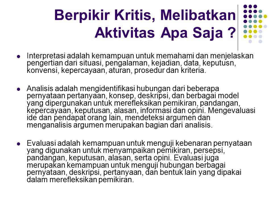 Berpikir Kritis, Melibatkan Aktivitas Apa Saja ? Interpretasi adalah kemampuan untuk memahami dan menjelaskan pengertian dari situasi, pengalaman, kej