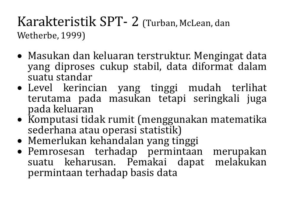 Karakteristik SPT- 2 (Turban, McLean, dan Wetherbe, 1999)  Masukan dan keluaran terstruktur. Mengingat data yang diproses cukup stabil, data diformat