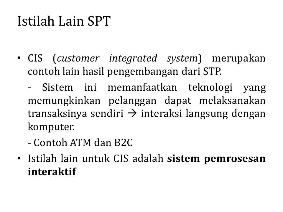 Istilah Lain SPT CIS (customer integrated system) merupakan contoh lain hasil pengembangan dari STP. - Sistem ini memanfaatkan teknologi yang memungki
