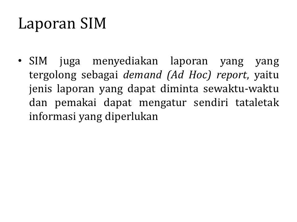 Laporan SIM SIM juga menyediakan laporan yang yang tergolong sebagai demand (Ad Hoc) report, yaitu jenis laporan yang dapat diminta sewaktu-waktu dan