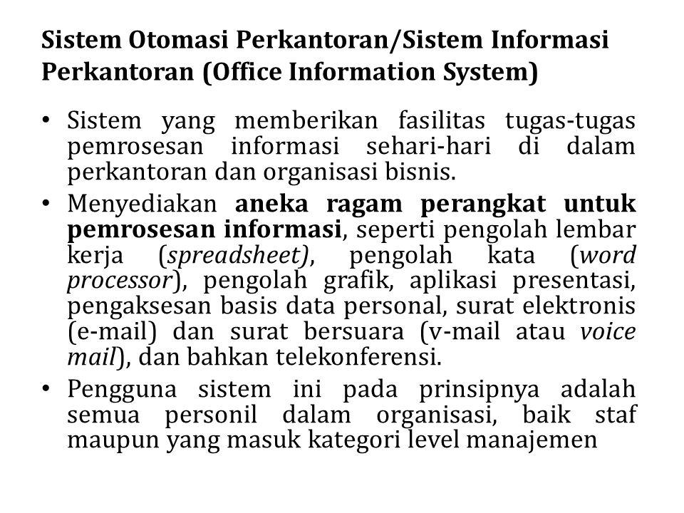 Sistem Otomasi Perkantoran/Sistem Informasi Perkantoran (Office Information System) Sistem yang memberikan fasilitas tugas-tugas pemrosesan informasi
