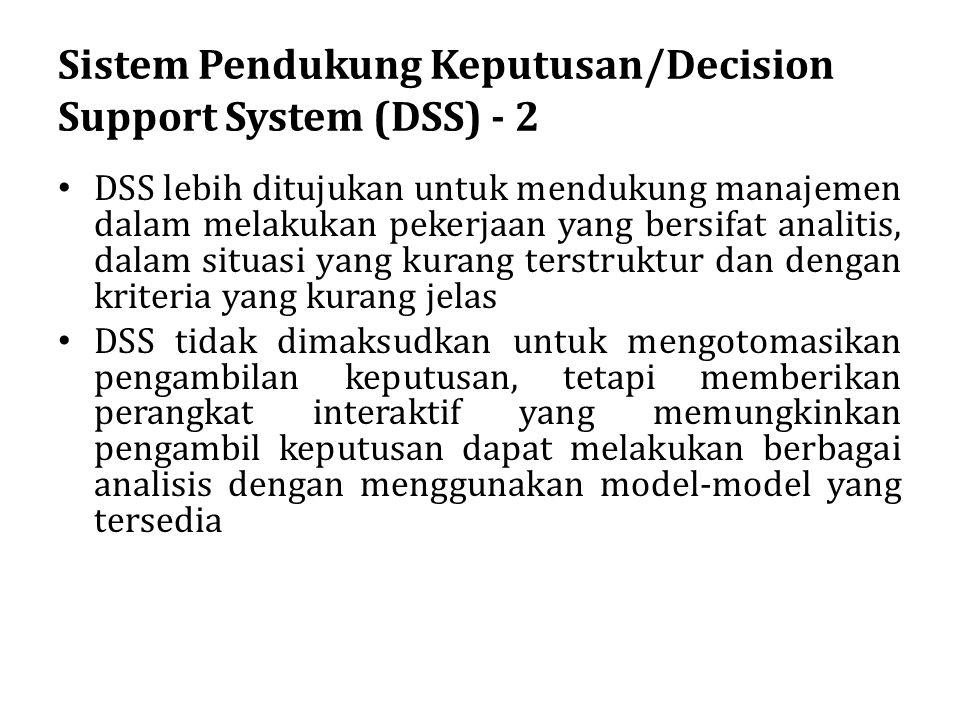 Sistem Pendukung Keputusan/Decision Support System (DSS) - 2 DSS lebih ditujukan untuk mendukung manajemen dalam melakukan pekerjaan yang bersifat ana