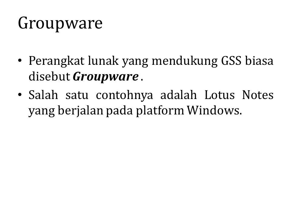 Groupware Perangkat lunak yang mendukung GSS biasa disebut Groupware. Salah satu contohnya adalah Lotus Notes yang berjalan pada platform Windows.