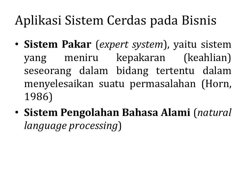 Aplikasi Sistem Cerdas pada Bisnis Sistem Pakar (expert system), yaitu sistem yang meniru kepakaran (keahlian) seseorang dalam bidang tertentu dalam m