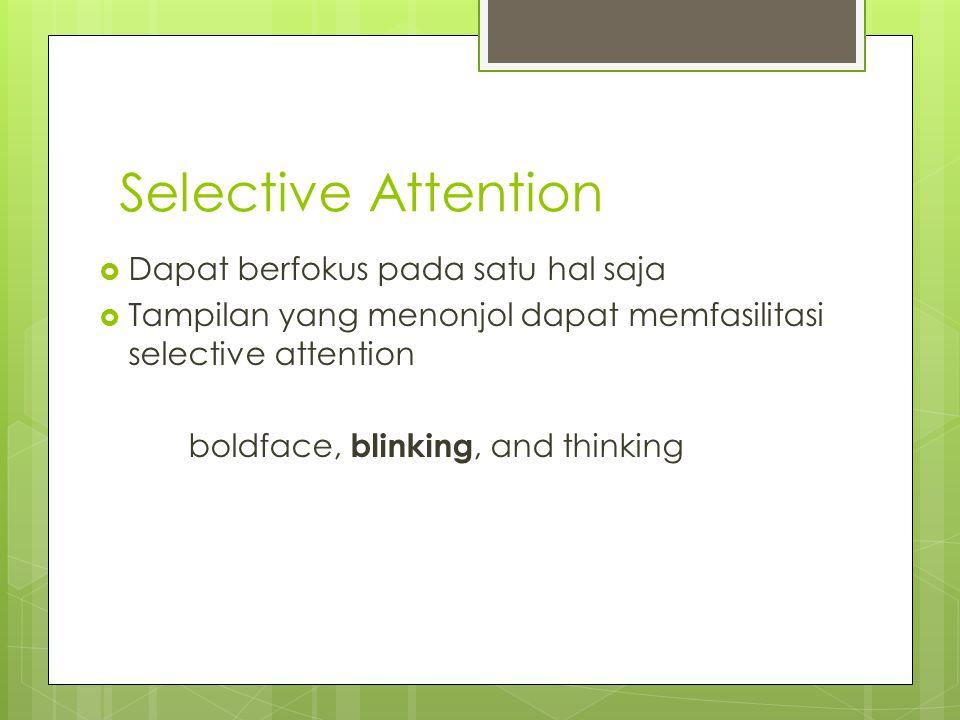 Selective Attention  Dapat berfokus pada satu hal saja  Tampilan yang menonjol dapat memfasilitasi selective attention boldface, blinking, and thinking