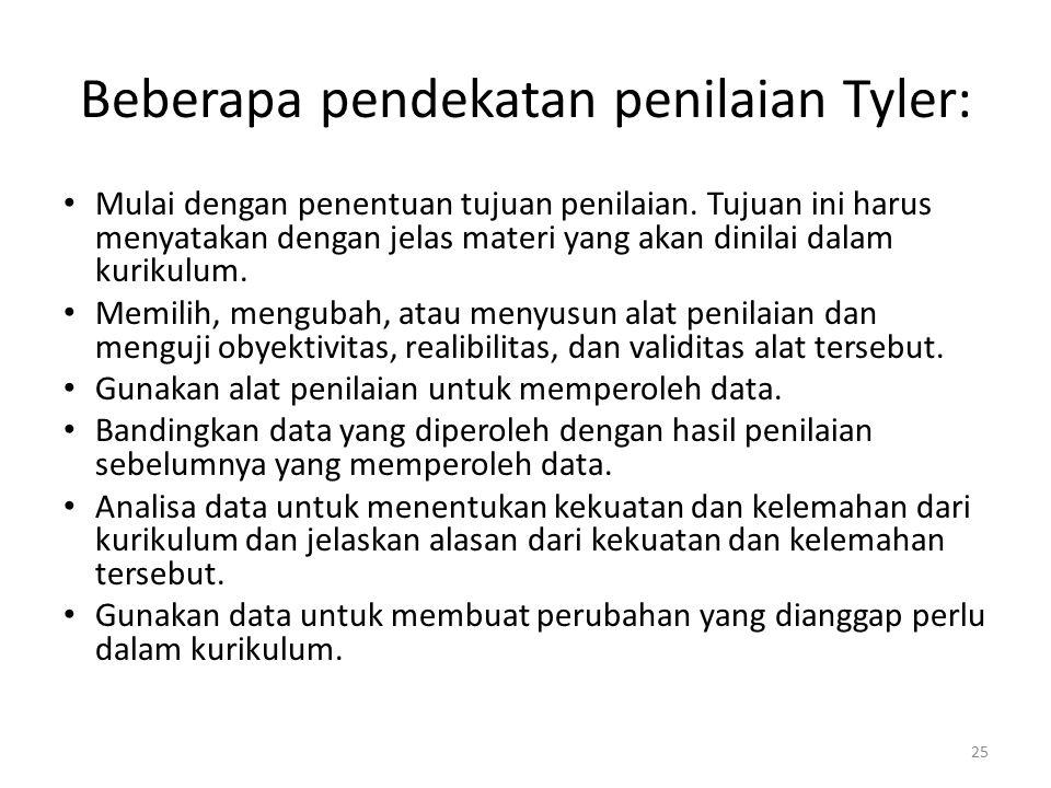 25 Beberapa pendekatan penilaian Tyler: Mulai dengan penentuan tujuan penilaian.
