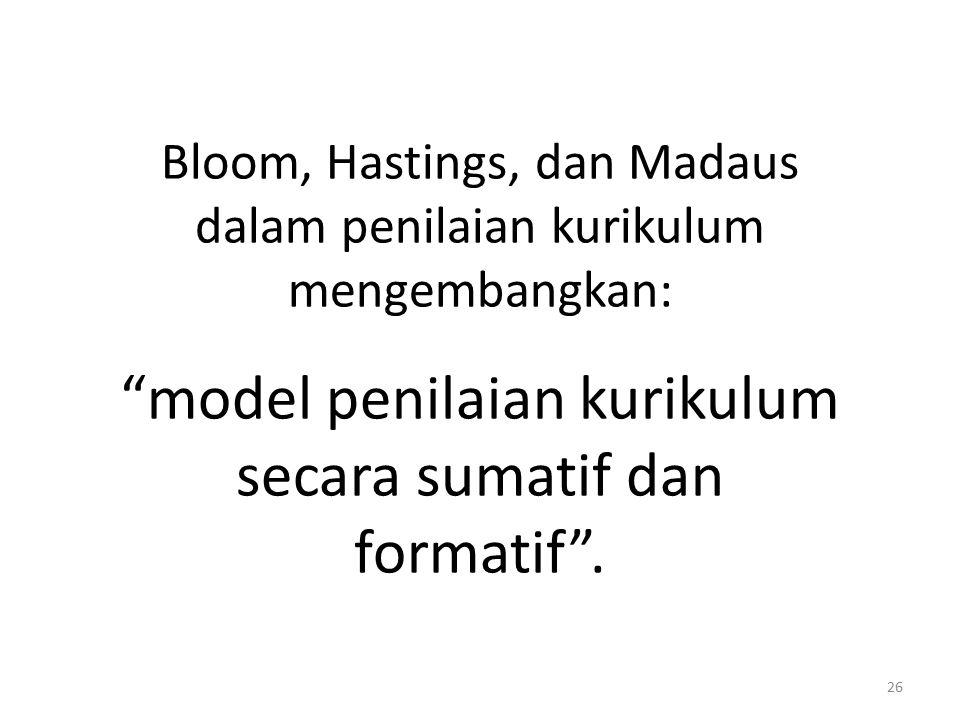26 Bloom, Hastings, dan Madaus dalam penilaian kurikulum mengembangkan: model penilaian kurikulum secara sumatif dan formatif .