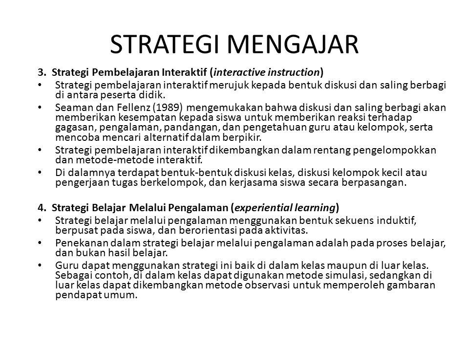 3. Strategi Pembelajaran Interaktif (interactive instruction) Strategi pembelajaran interaktif merujuk kepada bentuk diskusi dan saling berbagi di ant