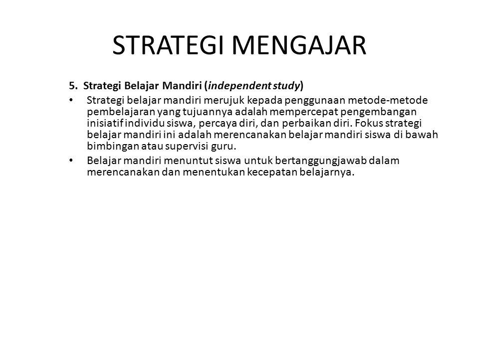 5. Strategi Belajar Mandiri (independent study) Strategi belajar mandiri merujuk kepada penggunaan metode-metode pembelajaran yang tujuannya adalah me