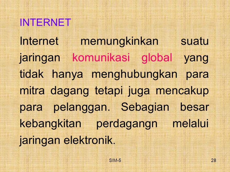 SIM-528 INTERNET Internet memungkinkan suatu jaringan komunikasi global yang tidak hanya menghubungkan para mitra dagang tetapi juga mencakup para pel