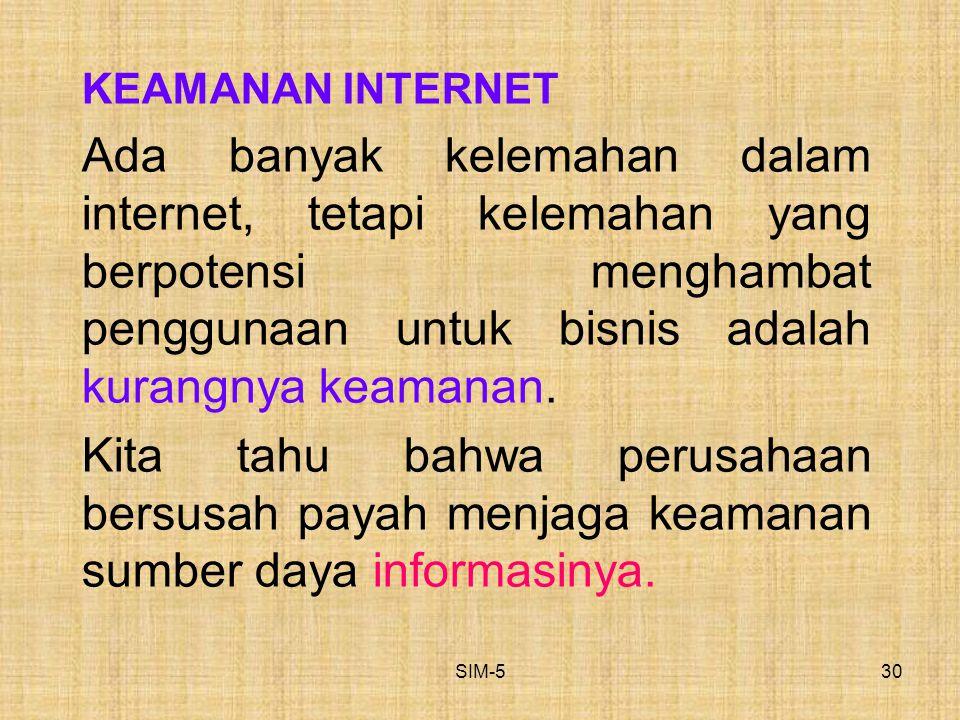 SIM-530 KEAMANAN INTERNET Ada banyak kelemahan dalam internet, tetapi kelemahan yang berpotensi menghambat penggunaan untuk bisnis adalah kurangnya ke