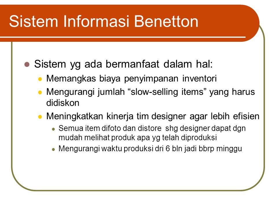 Sistem Informasi Benetton Manajer Benetton sangat bergantung pada data pembelian dimana data dari setiap transaksi ditransmisikan melalui satelit kpd