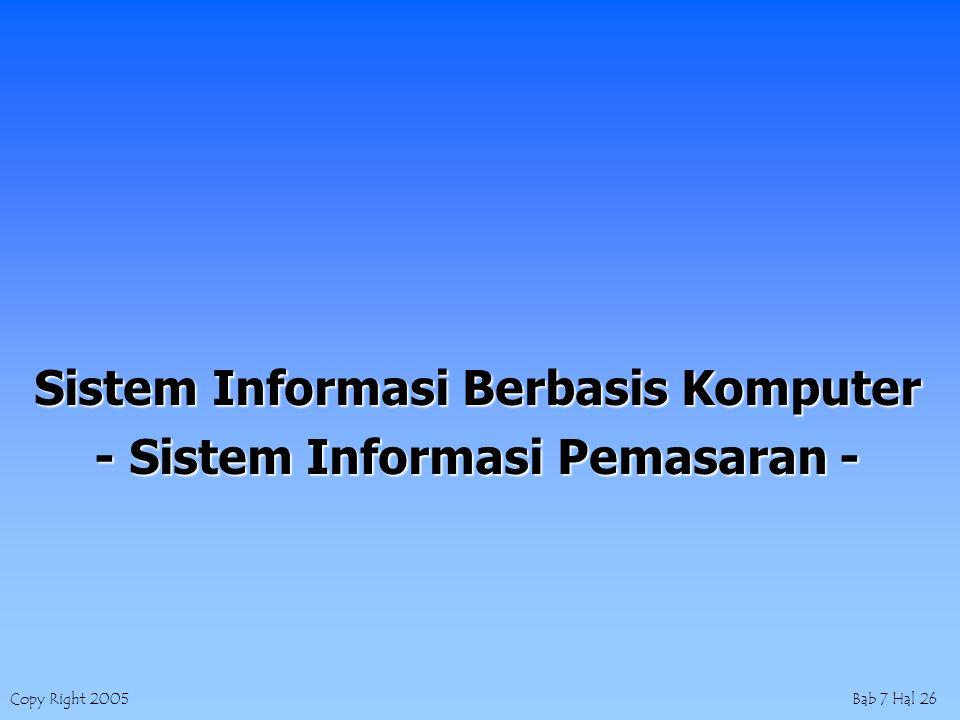 Copy Right 2005Bab 7 Hal 26 Sistem Informasi Berbasis Komputer - Sistem Informasi Pemasaran -
