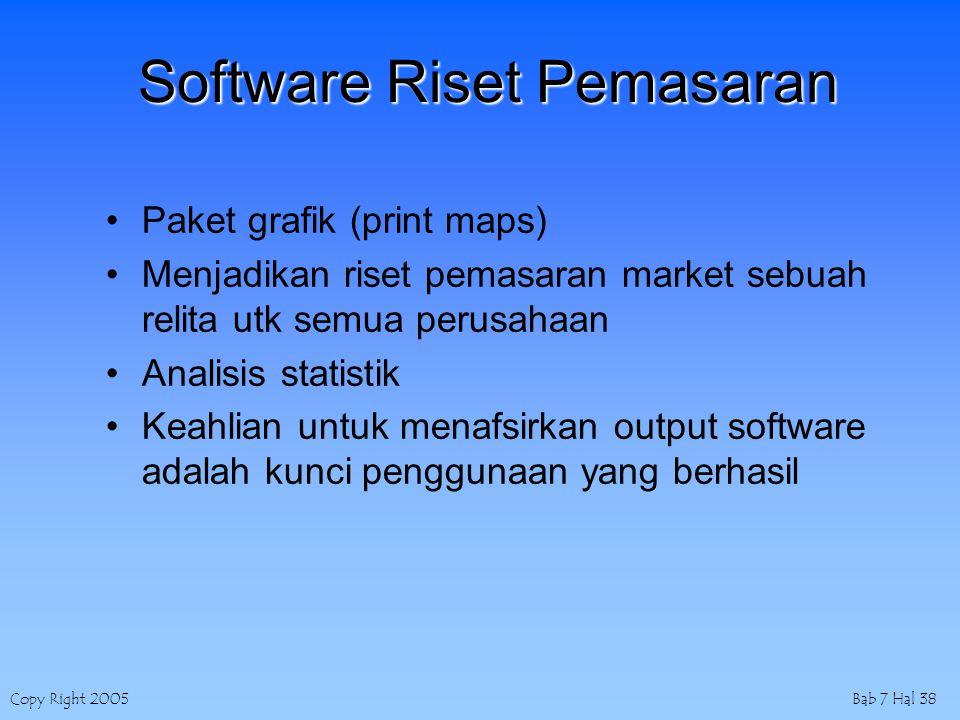 Copy Right 2005Bab 7 Hal 38 Software Riset Pemasaran Paket grafik (print maps) Menjadikan riset pemasaran market sebuah relita utk semua perusahaan Analisis statistik Keahlian untuk menafsirkan output software adalah kunci penggunaan yang berhasil