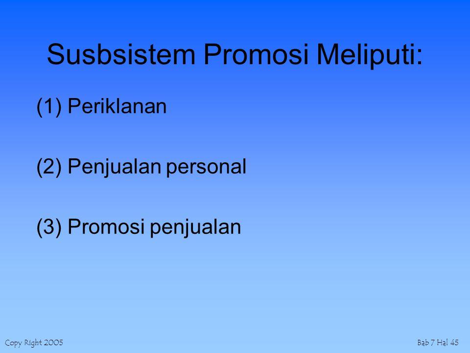 Copy Right 2005Bab 7 Hal 45 Susbsistem Promosi Meliputi: (1) Periklanan (2) Penjualan personal (3) Promosi penjualan