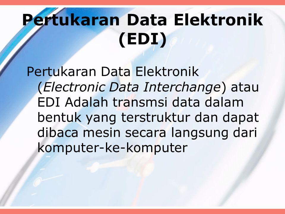 Pertukaran Data Elektronik (EDI) Pertukaran Data Elektronik (Electronic Data Interchange) atau EDI Adalah transmsi data dalam bentuk yang terstruktur dan dapat dibaca mesin secara langsung dari komputer-ke-komputer