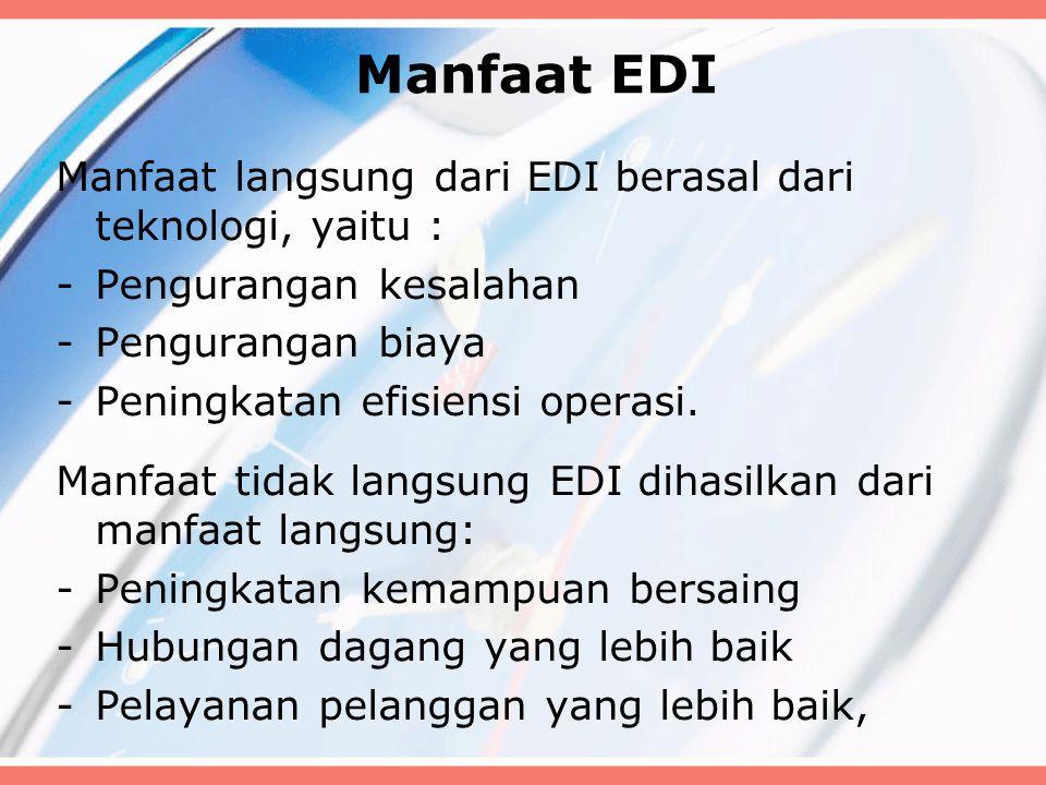 Manfaat EDI Manfaat langsung dari EDI berasal dari teknologi, yaitu : -Pengurangan kesalahan -Pengurangan biaya -Peningkatan efisiensi operasi. Manfaa