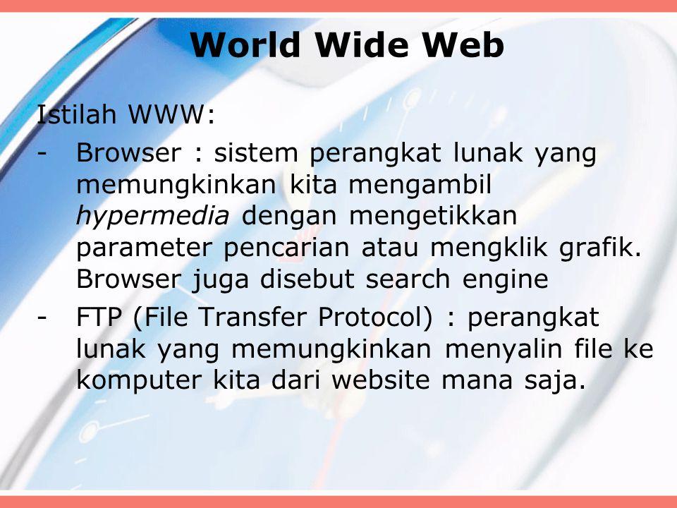 World Wide Web Istilah WWW: -Browser : sistem perangkat lunak yang memungkinkan kita mengambil hypermedia dengan mengetikkan parameter pencarian atau mengklik grafik.