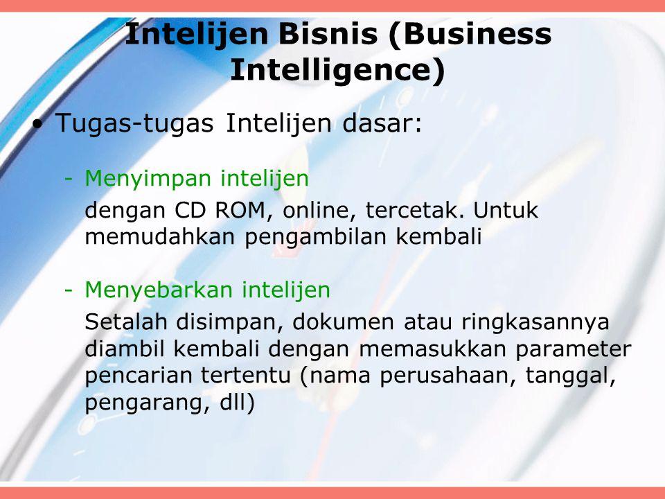 Intelijen Bisnis (Business Intelligence) Tugas-tugas Intelijen dasar: -Menyimpan intelijen dengan CD ROM, online, tercetak. Untuk memudahkan pengambil