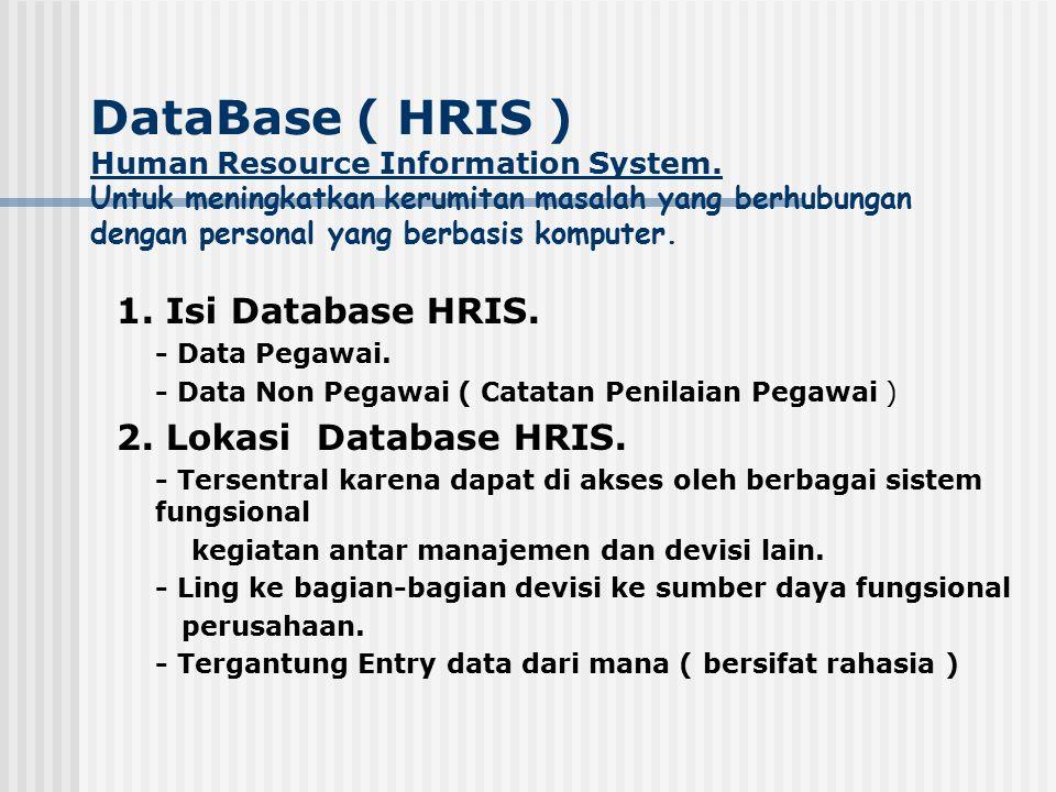DataBase ( HRIS ) Human Resource Information System. Untuk meningkatkan kerumitan masalah yang berhubungan dengan personal yang berbasis komputer. 1.