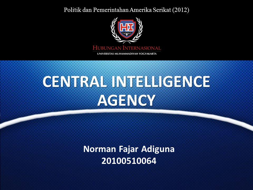 Norman Fajar Adiguna 20100510064 CENTRAL INTELLIGENCE AGENCY Politik dan Pemerintahan Amerika Serikat (2012)