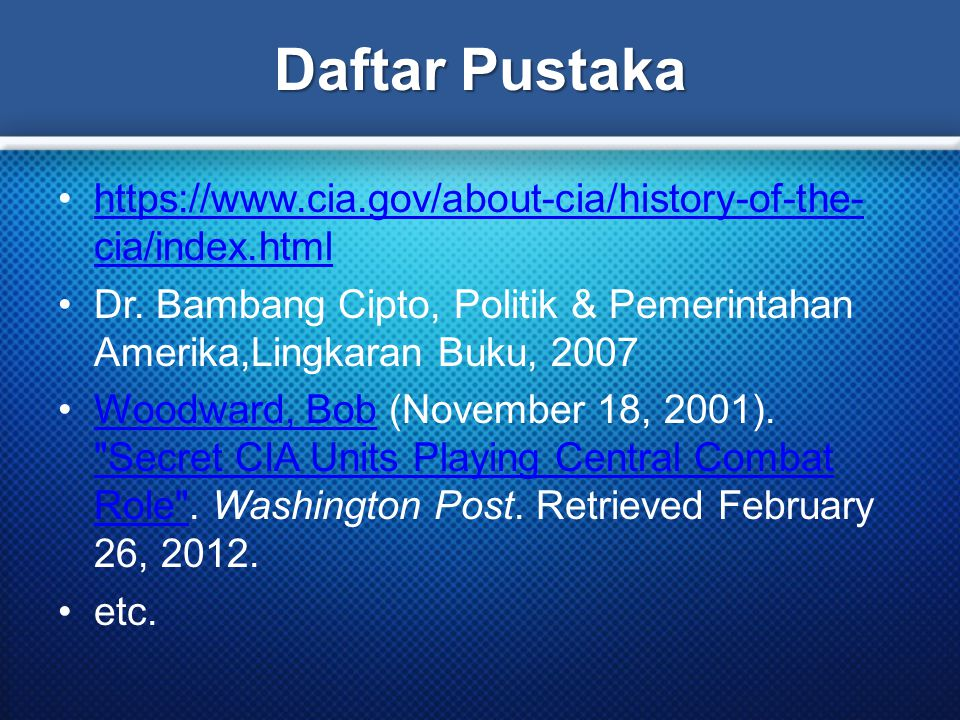 Daftar Pustaka https://www.cia.gov/about-cia/history-of-the- cia/index.htmlhttps://www.cia.gov/about-cia/history-of-the- cia/index.html Dr. Bambang Ci