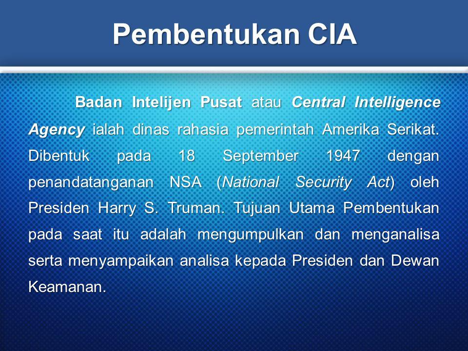 Pembentukan CIA Badan Intelijen Pusat atau Central Intelligence Agency ialah dinas rahasia pemerintah Amerika Serikat. Dibentuk pada 18 September 1947