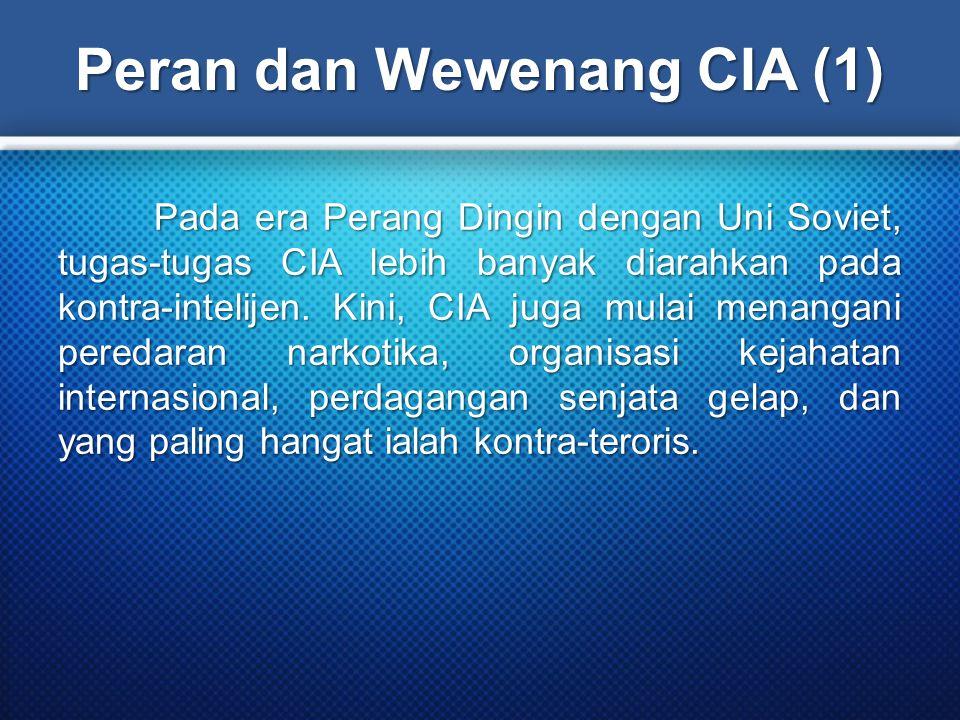 Peran dan Wewenang CIA (1) Pada era Perang Dingin dengan Uni Soviet, tugas-tugas CIA lebih banyak diarahkan pada kontra-intelijen. Kini, CIA juga mula