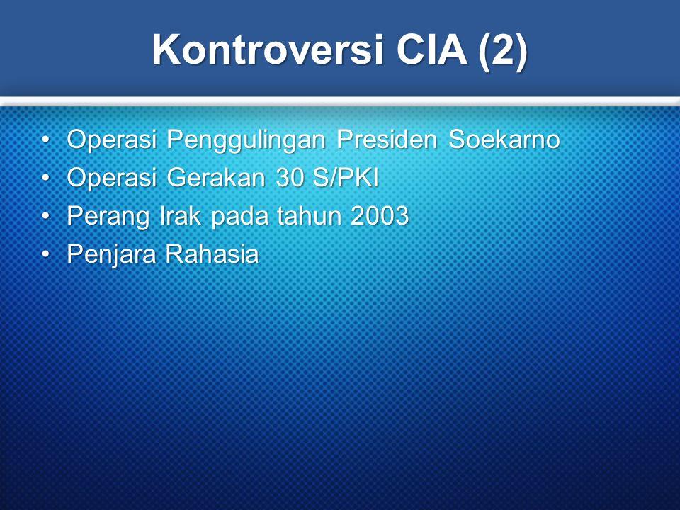 Kontroversi CIA (2) Operasi Penggulingan Presiden SoekarnoOperasi Penggulingan Presiden Soekarno Operasi Gerakan 30 S/PKIOperasi Gerakan 30 S/PKI Perang Irak pada tahun 2003Perang Irak pada tahun 2003 Penjara RahasiaPenjara Rahasia