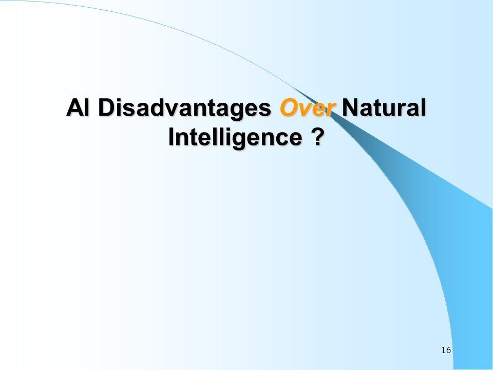16 AI Disadvantages Over Natural Intelligence ?