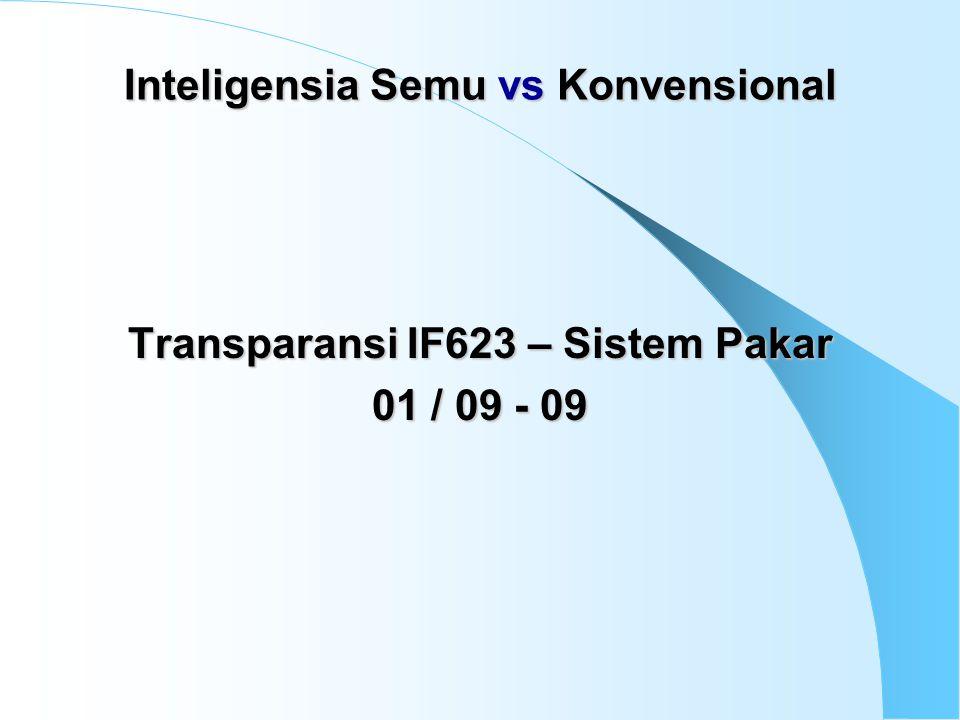 Transparansi IF623 – Sistem Pakar 01 / 09 - 09 Inteligensia Semu vs Konvensional