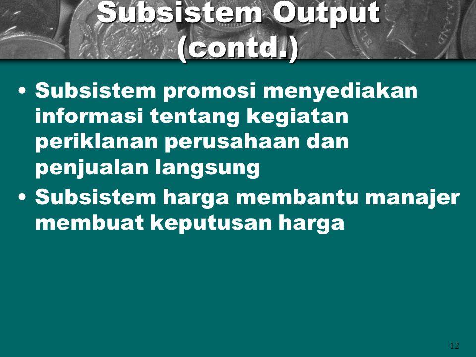 12 Subsistem Output (contd.) Subsistem promosi menyediakan informasi tentang kegiatan periklanan perusahaan dan penjualan langsung Subsistem harga mem
