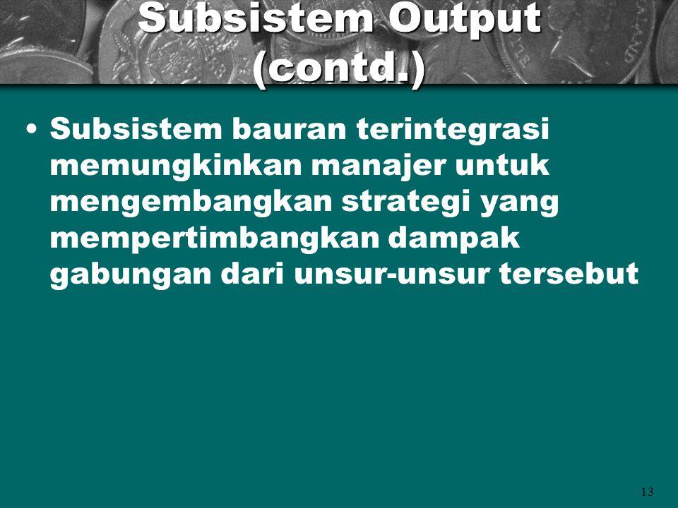 13 Subsistem Output (contd.) Subsistem bauran terintegrasi memungkinkan manajer untuk mengembangkan strategi yang mempertimbangkan dampak gabungan dar