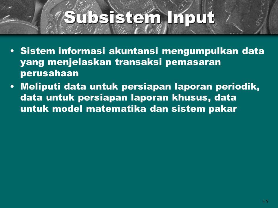 15 Subsistem Input Sistem informasi akuntansi mengumpulkan data yang menjelaskan transaksi pemasaran perusahaan Meliputi data untuk persiapan laporan