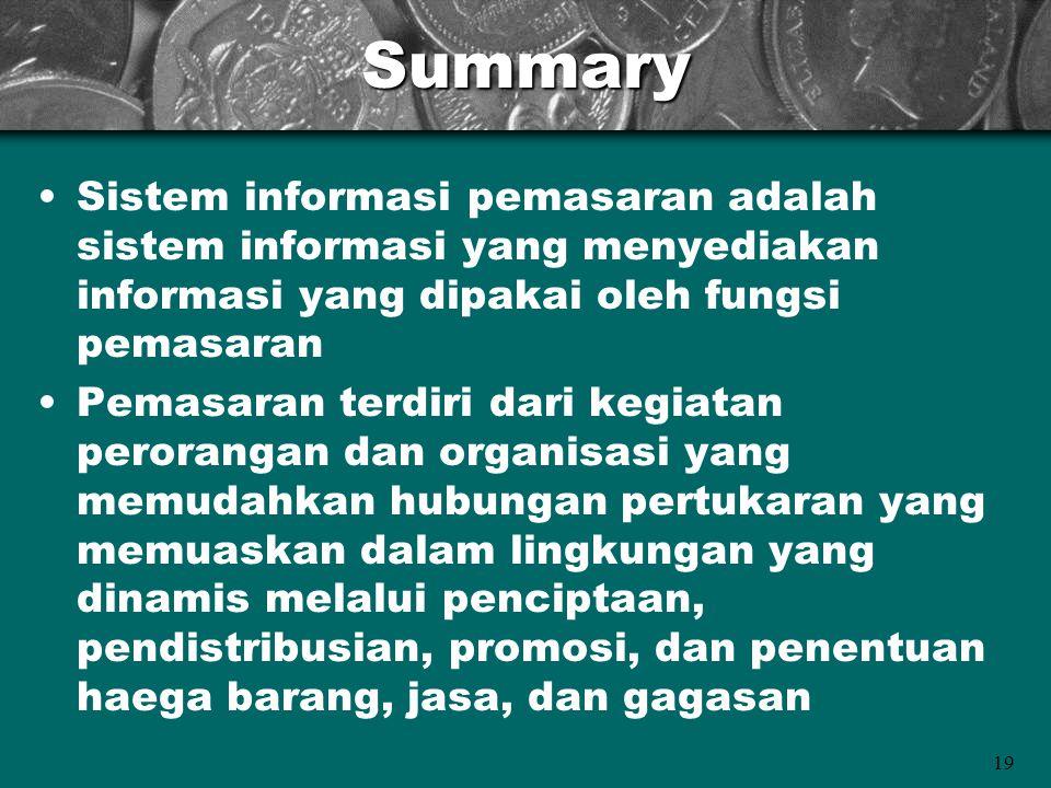 19Summary Sistem informasi pemasaran adalah sistem informasi yang menyediakan informasi yang dipakai oleh fungsi pemasaran Pemasaran terdiri dari kegi