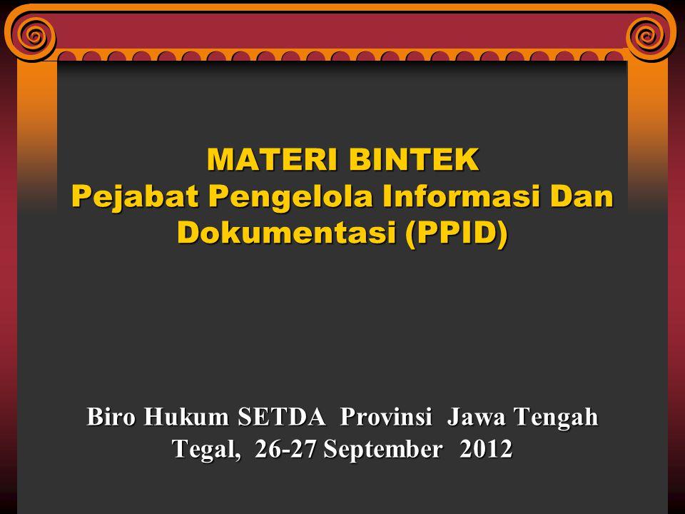 Biro Hukum SETDA Provinsi Jawa Tengah Tegal, 26-27 September 2012 MATERI BINTEK Pejabat Pengelola Informasi Dan Dokumentasi (PPID)