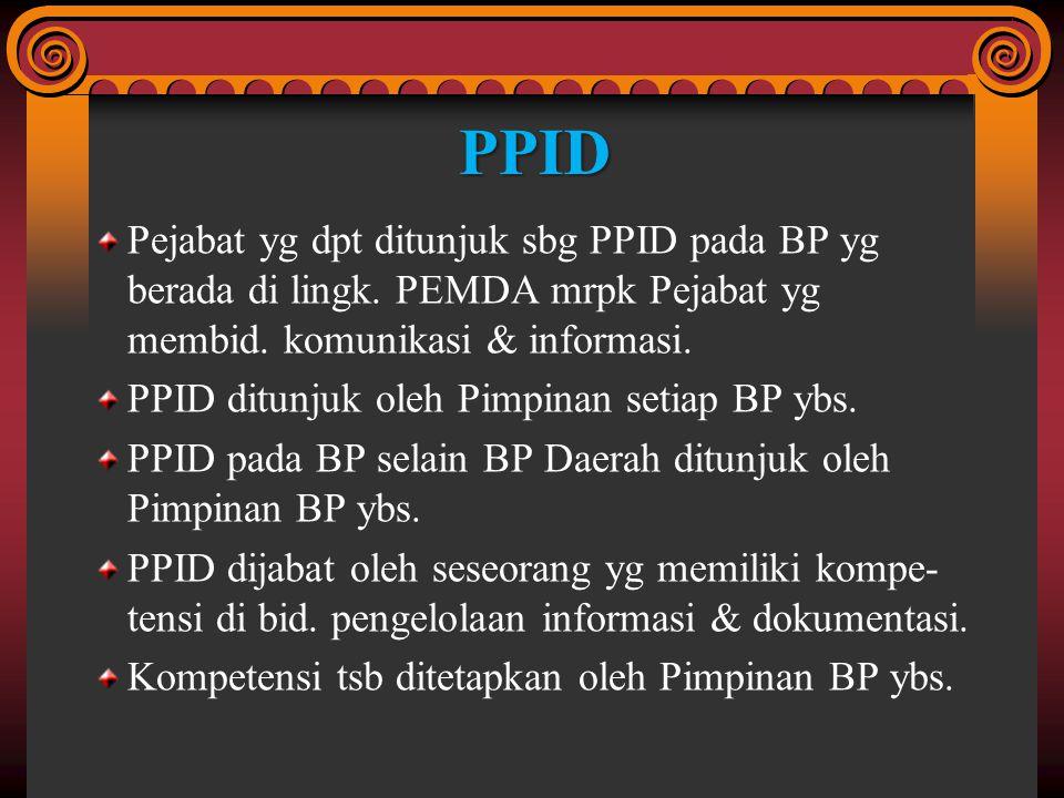 Pejabat yg dpt ditunjuk sbg PPID pada BP yg berada di lingk. PEMDA mrpk Pejabat yg membid. komunikasi & informasi. PPID ditunjuk oleh Pimpinan setiap