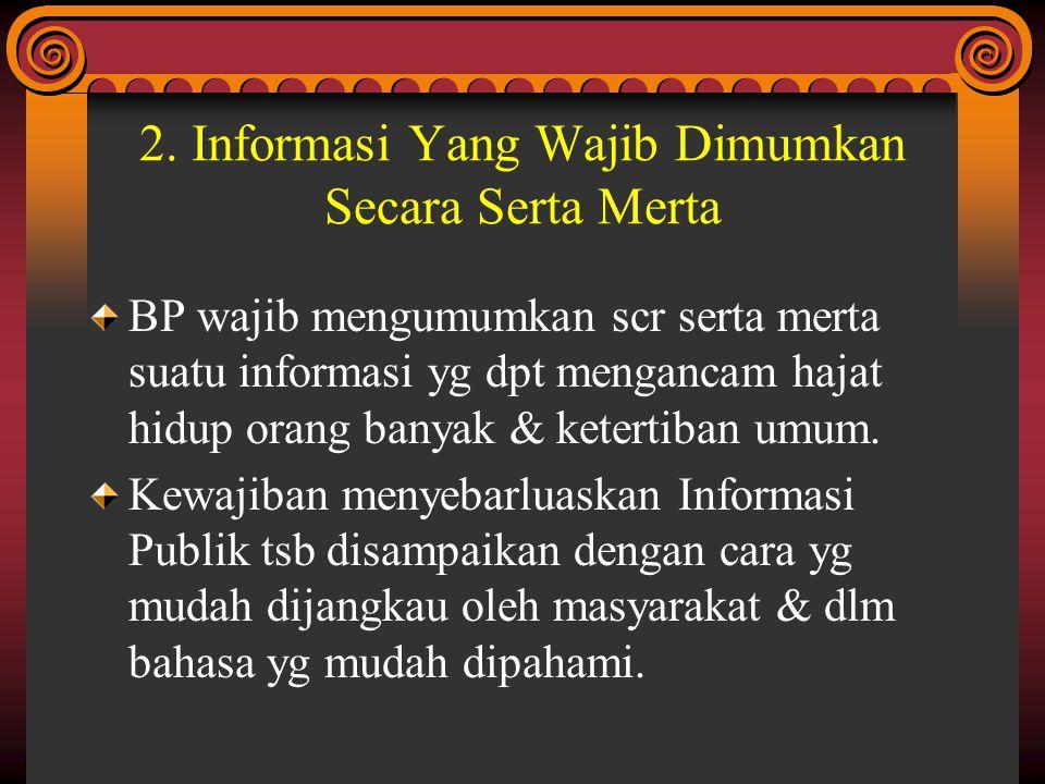 2. Informasi Yang Wajib Dimumkan Secara Serta Merta BP wajib mengumumkan scr serta merta suatu informasi yg dpt mengancam hajat hidup orang banyak & k