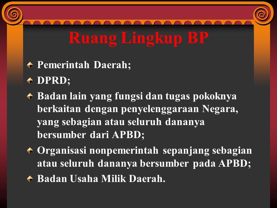 Ruang Lingkup BP Pemerintah Daerah; DPRD; Badan lain yang fungsi dan tugas pokoknya berkaitan dengan penyelenggaraan Negara, yang sebagian atau seluru