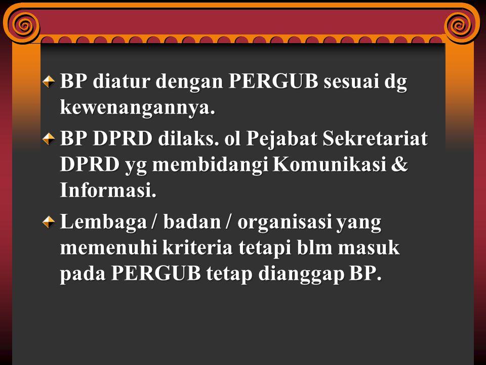 BP diatur dengan PERGUB sesuai dg kewenangannya. BP DPRD dilaks. ol Pejabat Sekretariat DPRD yg membidangi Komunikasi & Informasi. Lembaga / badan / o