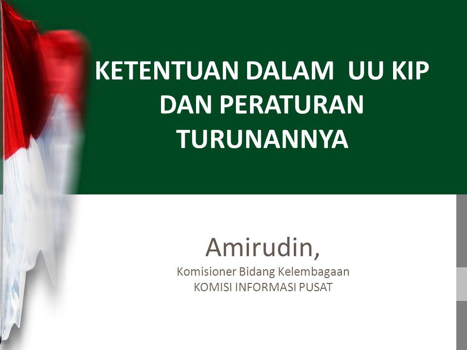 Komisi Informasi Pusat Republik Indonesia PROBLEMATIKA PELAKSANAAN PEMILUKADA DI INDONESIA Amirudin, Komisioner Bidang Kelembagaan KOMISI INFORMASI PUSAT KETENTUAN DALAM UU KIP DAN PERATURAN TURUNANNYA