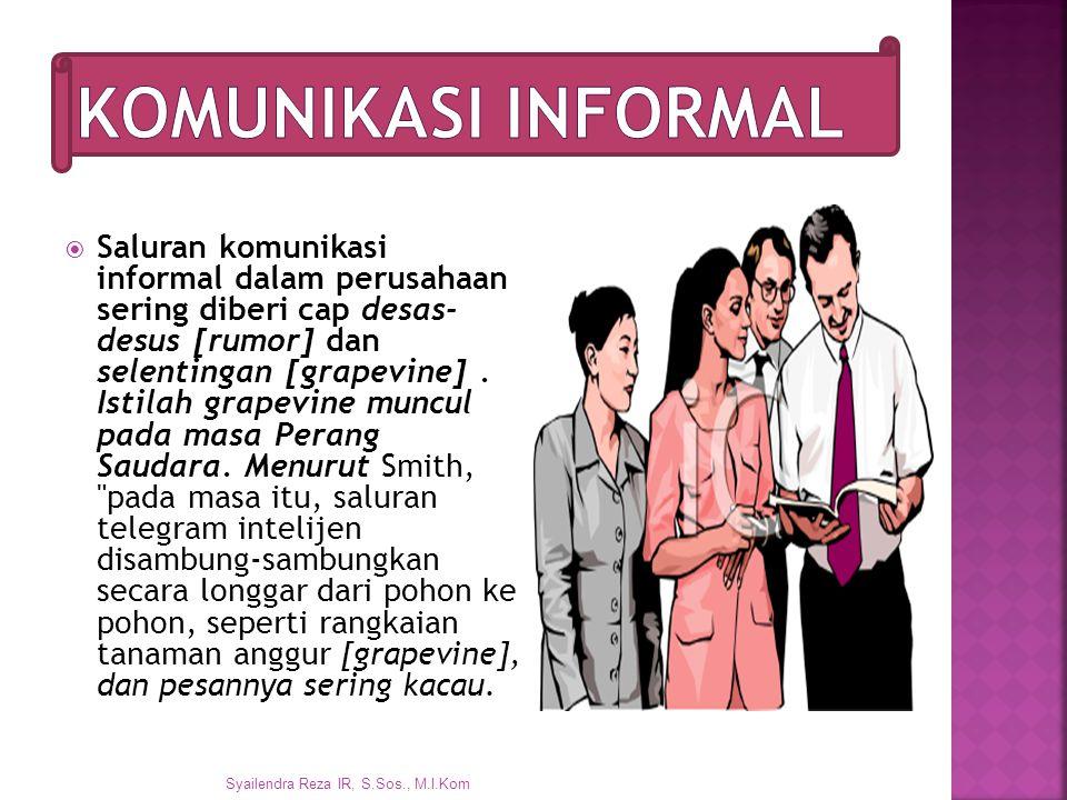  Saluran komunikasi informal dalam perusahaan sering diberi cap desas- desus [rumor] dan selentingan [grapevine].