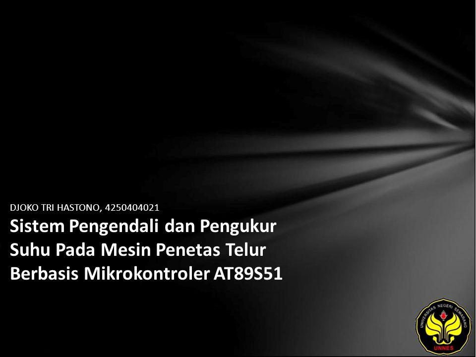 DJOKO TRI HASTONO, 4250404021 Sistem Pengendali dan Pengukur Suhu Pada Mesin Penetas Telur Berbasis Mikrokontroler AT89S51