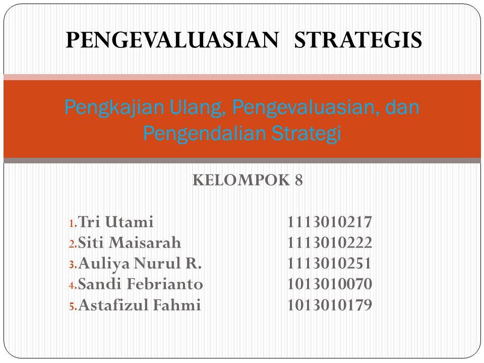 PENGEVALUASIAN STRATEGIS KELOMPOK 8 1. Tri Utami1113010217 2. Siti Maisarah1113010222 3. Auliya Nurul R.1113010251 4. Sandi Febrianto1013010070 5. Ast