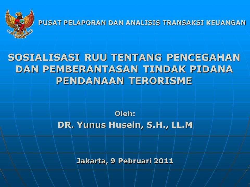 SOSIALISASI RUU TENTANG PENCEGAHAN DAN PEMBERANTASAN TINDAK PIDANA PENDANAAN TERORISME Oleh: DR.