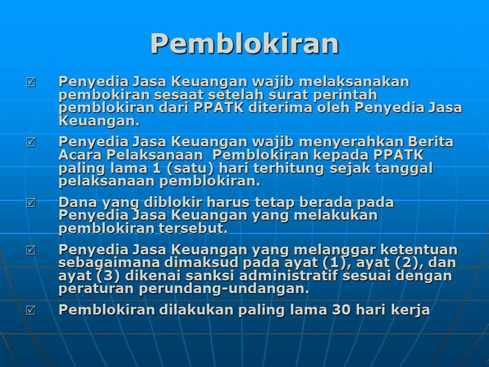 Pemblokiran  Penyedia Jasa Keuangan wajib melaksanakan pembokiran sesaat setelah surat perintah pemblokiran dari PPATK diterima oleh Penyedia Jasa Keuangan.